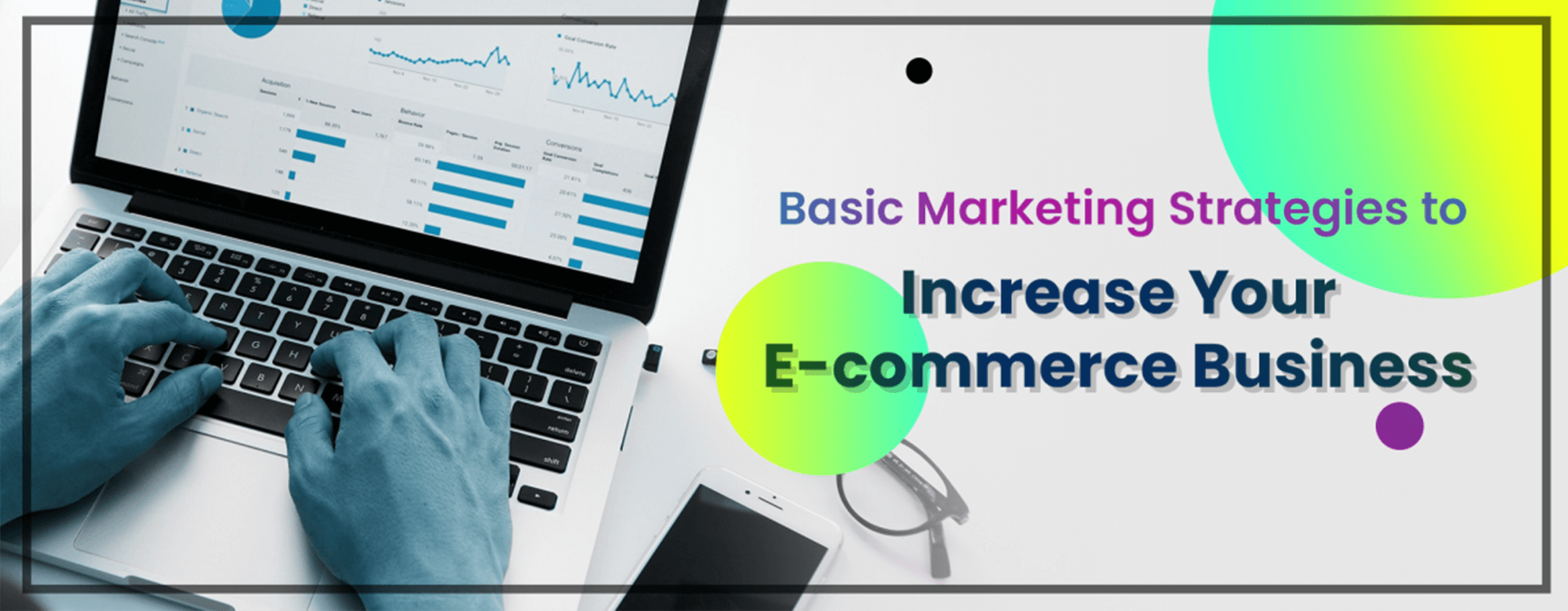 Basic Marketing Strategies to Increase Your E-commerce Business