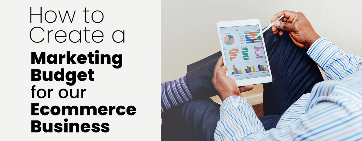 How to Create a Marketing Budget for Your Ecommerce Business
